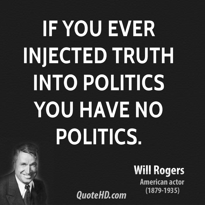 will-rogers-actor-if-you-ever-injected-truth-into-politics-you-have-no