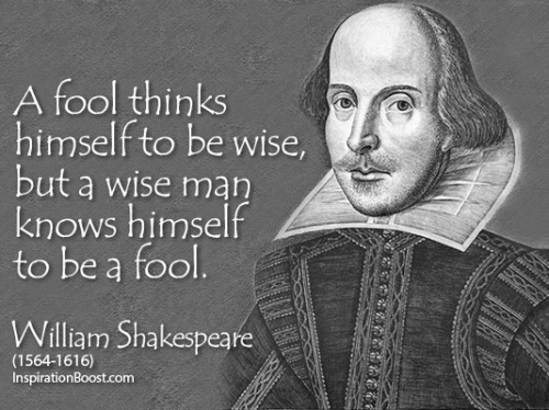 a-fool-thinks-himself-to-be-wise-but-a-wise-man-know-himself-to-be-a-fool-william-shakespeare
