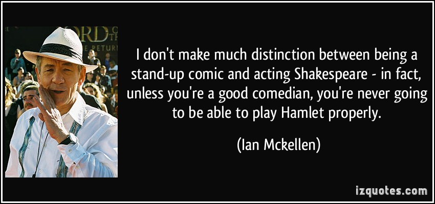 quote-i-don-t-make-much-distinction-between-being-a-stand-up-comic-and-acting-shakespeare-in-fact-ian-mckellen-124331