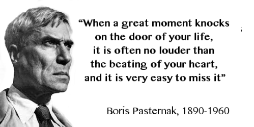 boris-pasternak-when-a-great-moment-knocks-on-the-door-of-your-life-it-is-often-no-louder-than-the-beating-of-your-heart-and-it-is-very-easy-to-miss-it