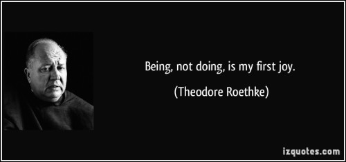 quote-being-not-doing-is-my-first-joy-theodore-roethke-262576
