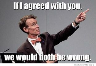 if-i-agreed-with-you-we-would-both-be-wrong-bill-nye
