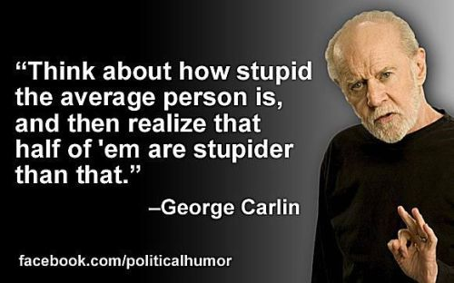 carlin-stupid-average-person-58b8d8f53df78c353c2339c2
